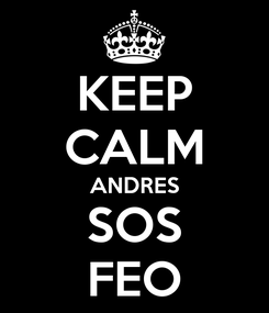 Poster: KEEP CALM ANDRES SOS FEO