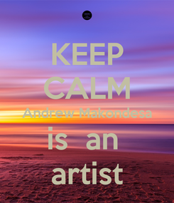 Poster: KEEP CALM Andrew Makondesa is  an  artist