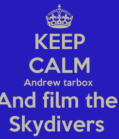 Poster: KEEP CALM Andrew tarbox  And film the  Skydivers