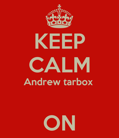 Poster: KEEP CALM Andrew tarbox   ON