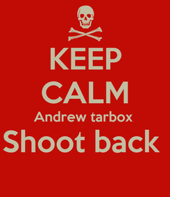 Poster: KEEP CALM Andrew tarbox  Shoot back
