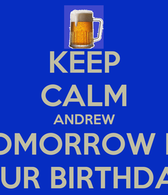 Poster: KEEP CALM ANDREW TOMORROW IS  YOUR BIRTHDAY !