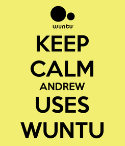 Poster: KEEP CALM ANDREW USES WUNTU