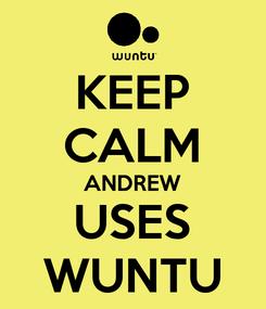 Poster: KEEP CALM ANDREW USES WUNTU