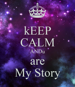 Poster: kEEP CALM ANDu are My Story