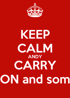Poster: KEEP CALM ANDY CARRY ON and som