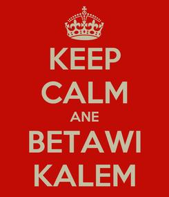 Poster: KEEP CALM ANE BETAWI KALEM
