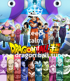 Poster: keep calm anf see dragon ball super (=