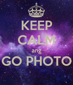 Poster: KEEP CALM ang GO PHOTO