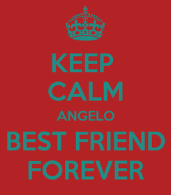Poster: KEEP  CALM ANGELO BEST FRIEND FOREVER