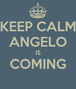Poster: KEEP CALM ANGELO IS COMING