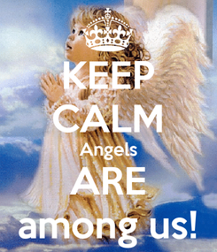 Poster: KEEP CALM Angels ARE among us!