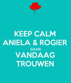 Poster: KEEP CALM ANIELA & ROGIER GAAN VANDAAG TROUWEN