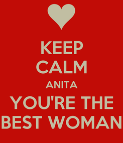 Poster: KEEP CALM ANITA YOU'RE THE BEST WOMAN