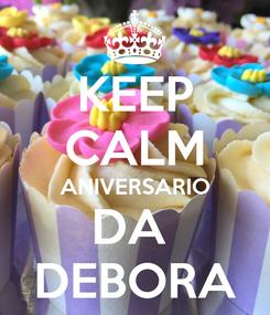 Poster: KEEP CALM ANIVERSARIO DA  DEBORA