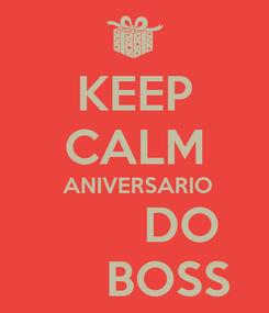 Poster: KEEP CALM  ANIVERSARIO        DO      BOSS