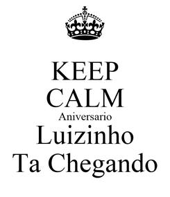 Poster: KEEP CALM Aniversario Luizinho Ta Chegando