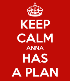 Poster: KEEP CALM ANNA HAS A PLAN