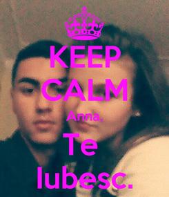 Poster: KEEP CALM Anna, Te  Iubesc.