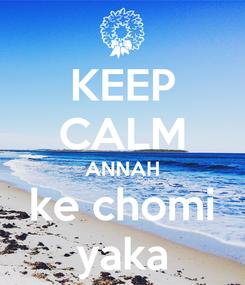 Poster: KEEP CALM ANNAH ke chomi yaka