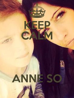 Poster: KEEP CALM  ANNE SO