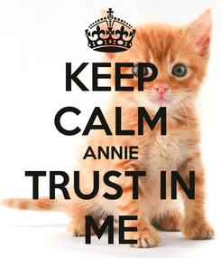 Poster: KEEP CALM ANNIE TRUST IN ME