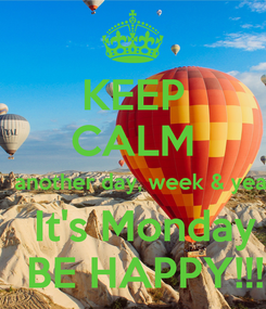 Poster: KEEP CALM     another day, week & year   It's Monday   BE HAPPY!!!