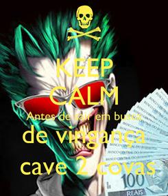 Poster: KEEP CALM Antes de sair em busca de vingança  cave 2 covas