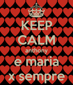 Poster: KEEP CALM anthony e maria x sempre