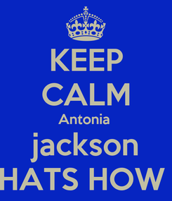 Poster: KEEP CALM Antonia  jackson AND THATS HOW I ROLL