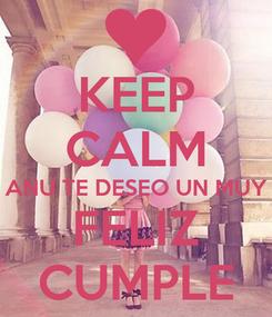 Poster: KEEP CALM ANU TE DESEO UN MUY FELIZ CUMPLE
