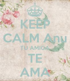 Poster: KEEP CALM Anu TU AMIGA TE AMA