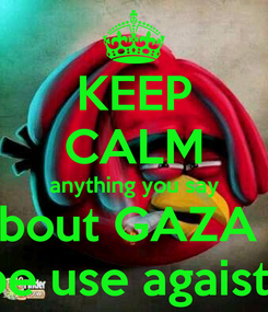 Poster: KEEP CALM anything you say bout GAZA  will be use agaist  you
