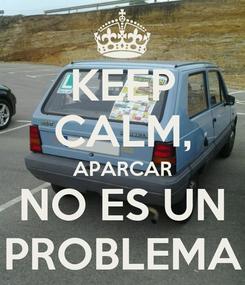Poster: KEEP CALM, APARCAR NO ES UN PROBLEMA