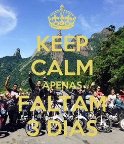 Poster: KEEP CALM APENAS FALTAM 3 DIAS