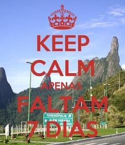 Poster: KEEP CALM APENAS  FALTAM 7 DIAS