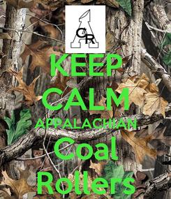 Poster: KEEP CALM APPALACHIAN Coal Rollers