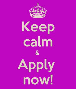 Poster: Keep calm &  Apply  now!