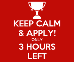 Poster: KEEP CALM & APPLY! ONLY 3 HOURS LEFT