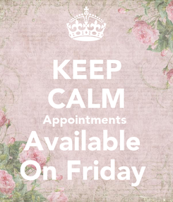 Poster: KEEP CALM Appointments  Available  On Friday