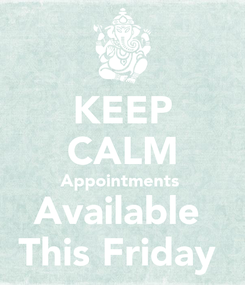 Poster: KEEP CALM Appointments  Available  This Friday