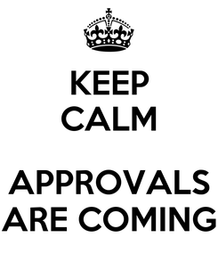 Poster: KEEP CALM  APPROVALS ARE COMING