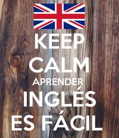 Poster: KEEP CALM APRENDER  INGLÉS ES FÁCIL