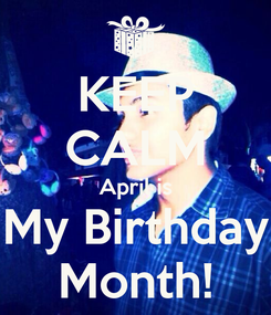 Poster: KEEP CALM April is My Birthday Month!
