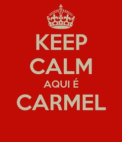 Poster: KEEP CALM AQUI É CARMEL