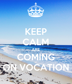 Poster: KEEP CALM ARE COMING ON VOCATION