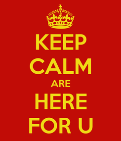Poster: KEEP CALM ARE HERE FOR U