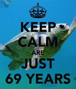 Poster: KEEP CALM ARE JUST 69 YEARS