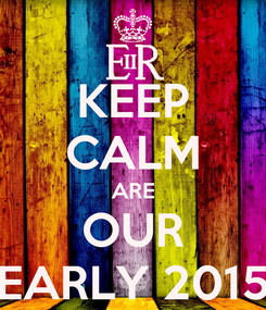 Poster: KEEP CALM ARE OUR EARLY 2015