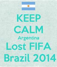 Poster: KEEP CALM Argentina Lost FIFA  Brazil 2014